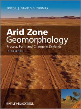 Читать Arid Zone Geomorphology. Process, Form and Change in Drylands - David S. G. Thomas