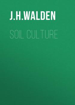 Читать Soil Culture - J. H. Walden