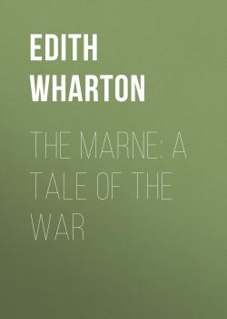 Читать The Marne: A Tale of the War - Edith Wharton