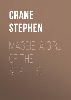 Читать Maggie: A Girl of the Streets - Crane Stephen