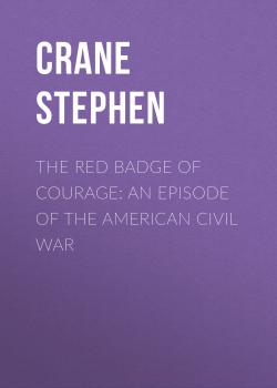 Читать The Red Badge of Courage: An Episode of the American Civil War - Crane Stephen
