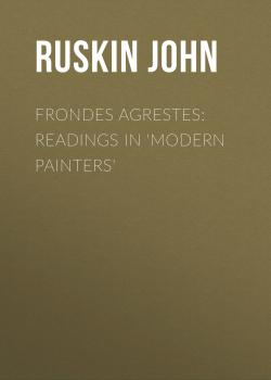 Читать Frondes Agrestes: Readings in 'Modern Painters' - Ruskin John