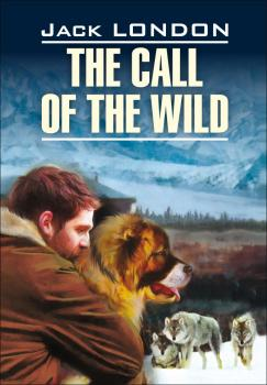 Читать The Call of the Wild / Зов предков. Книга для чтения на английском языке - Джек Лондон
