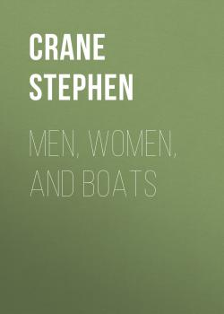 Читать Men, Women, and Boats - Crane Stephen