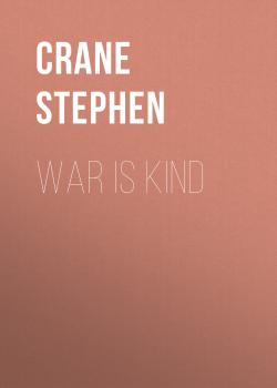 Читать War is Kind - Crane Stephen