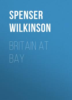 Читать Britain at Bay - Spenser Wilkinson