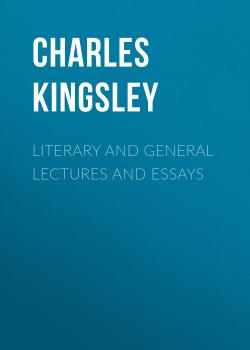 Читать Literary and General Lectures and Essays - Charles Kingsley