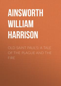 Читать Old Saint Paul's: A Tale of the Plague and the Fire - Ainsworth William Harrison