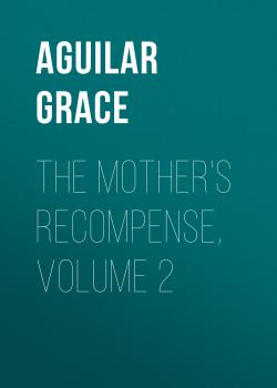 Читать The Mother's Recompense, Volume 2 - Aguilar Grace