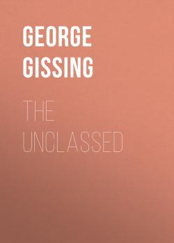 Читать The Unclassed - George Gissing