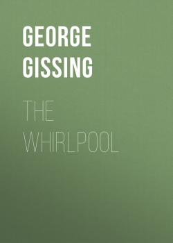 Читать The Whirlpool - George Gissing