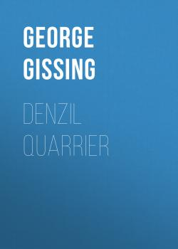 Читать Denzil Quarrier - George Gissing