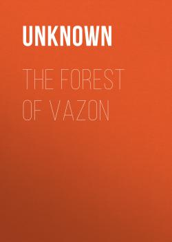 Читать The Forest of Vazon - Unknown