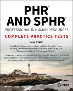 Читать PHR and SPHR Professional in Human Resources Certification Complete Practice Tests. 2018 Exams - Sandra Reed M.