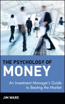 Читать The Psychology of Money. An Investment Manager's Guide to Beating the Market - Jim  Ware