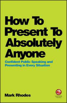 Читать How To Present To Absolutely Anyone. Confident Public Speaking and Presenting in Every Situation - Mark  Rhodes