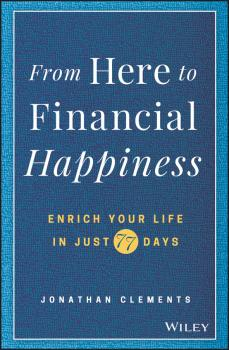 Читать From Here to Financial Happiness. Enrich Your Life in Just 77 Days - Jonathan  Clements