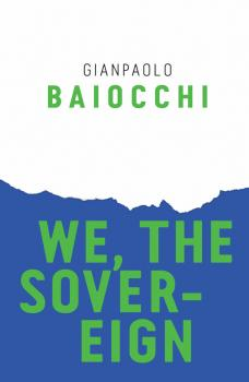 Читать We, the Sovereign - Gianpaolo  Baiocchi