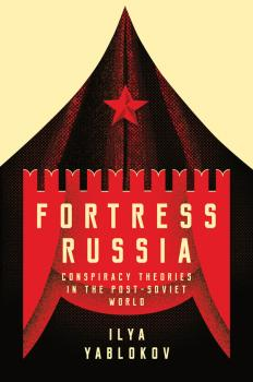 Читать Fortress Russia: Conspiracy Theories in Post-Soviet Russia - Ilya  Yablokov