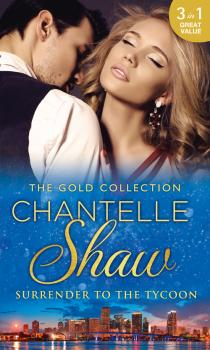 Читать The Gold Collection: Surrender To The Tycoon: At Dante's Service / His Unknown Heir / The Frenchman's Marriage Demand - Chantelle  Shaw