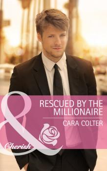 Читать Rescued by the Millionaire - Cara  Colter