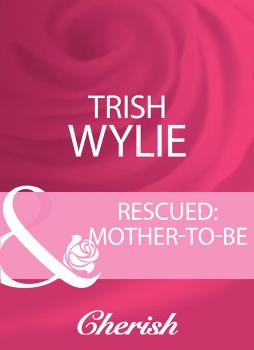 Читать Rescued: Mother-To-Be - Trish Wylie