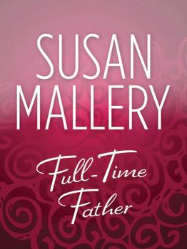 Читать Full-Time Father - Susan  Mallery