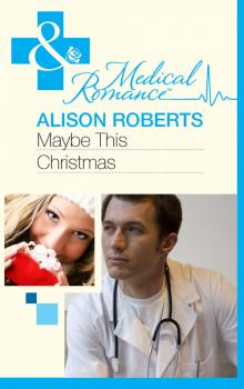 Читать Maybe This Christmas…? - Alison Roberts