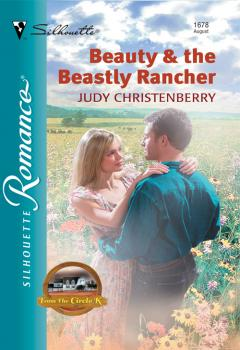 Читать Beauty and The Beastly Rancher - Judy  Christenberry