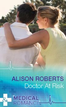 Читать Doctor at Risk - Alison Roberts