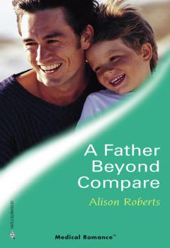 Читать A Father Beyond Compare - Alison Roberts