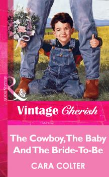 Читать The Cowboy, The Baby And The Bride-To-Be - Cara  Colter