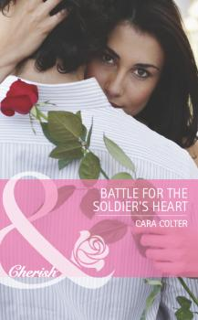 Читать Battle for the Soldier's Heart - Cara  Colter