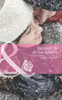 Читать Snowed in at the Ranch - Cara  Colter