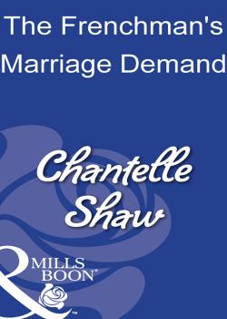 Читать The Frenchman's Marriage Demand - Chantelle  Shaw