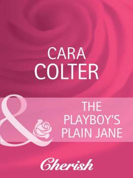 Читать The Playboy's Plain Jane - Cara  Colter