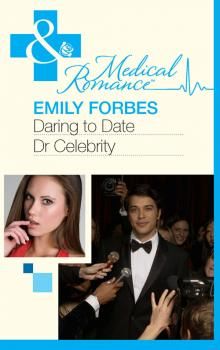 Читать Daring To Date Dr Celebrity - Emily  Forbes