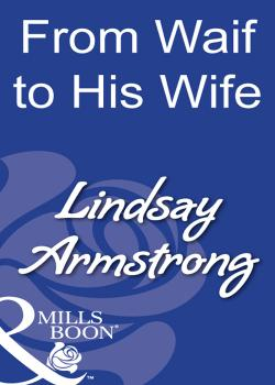Читать From Waif To His Wife - Lindsay  Armstrong