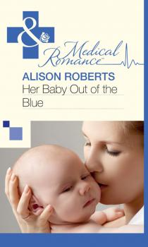 Читать Her Baby Out of the Blue - Alison Roberts