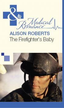 Читать The Firefighter's Baby - Alison Roberts