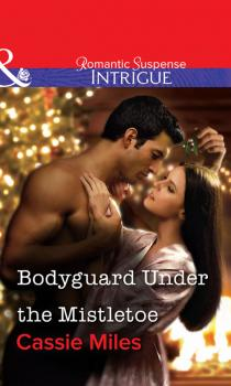 Читать Bodyguard Under the Mistletoe - Cassie  Miles