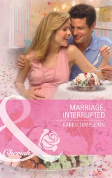 Читать Marriage, Interrupted - Karen Templeton