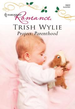 Читать Project: Parenthood - Trish Wylie