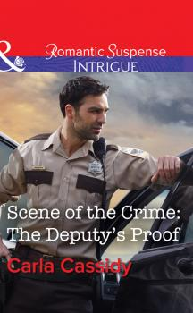 Читать Scene Of The Crime: The Deputy's Proof - Carla  Cassidy
