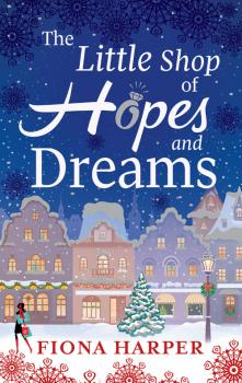 Читать The Little Shop of Hopes and Dreams - Fiona Harper