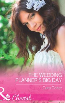 Читать The Wedding Planner's Big Day - Cara  Colter
