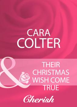 Читать Their Christmas Wish Come True - Cara  Colter