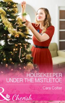 Читать Housekeeper Under The Mistletoe - Cara  Colter