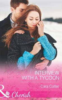 Читать Interview with a Tycoon - Cara  Colter