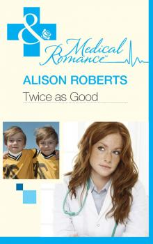 Читать Twice as Good - Alison Roberts